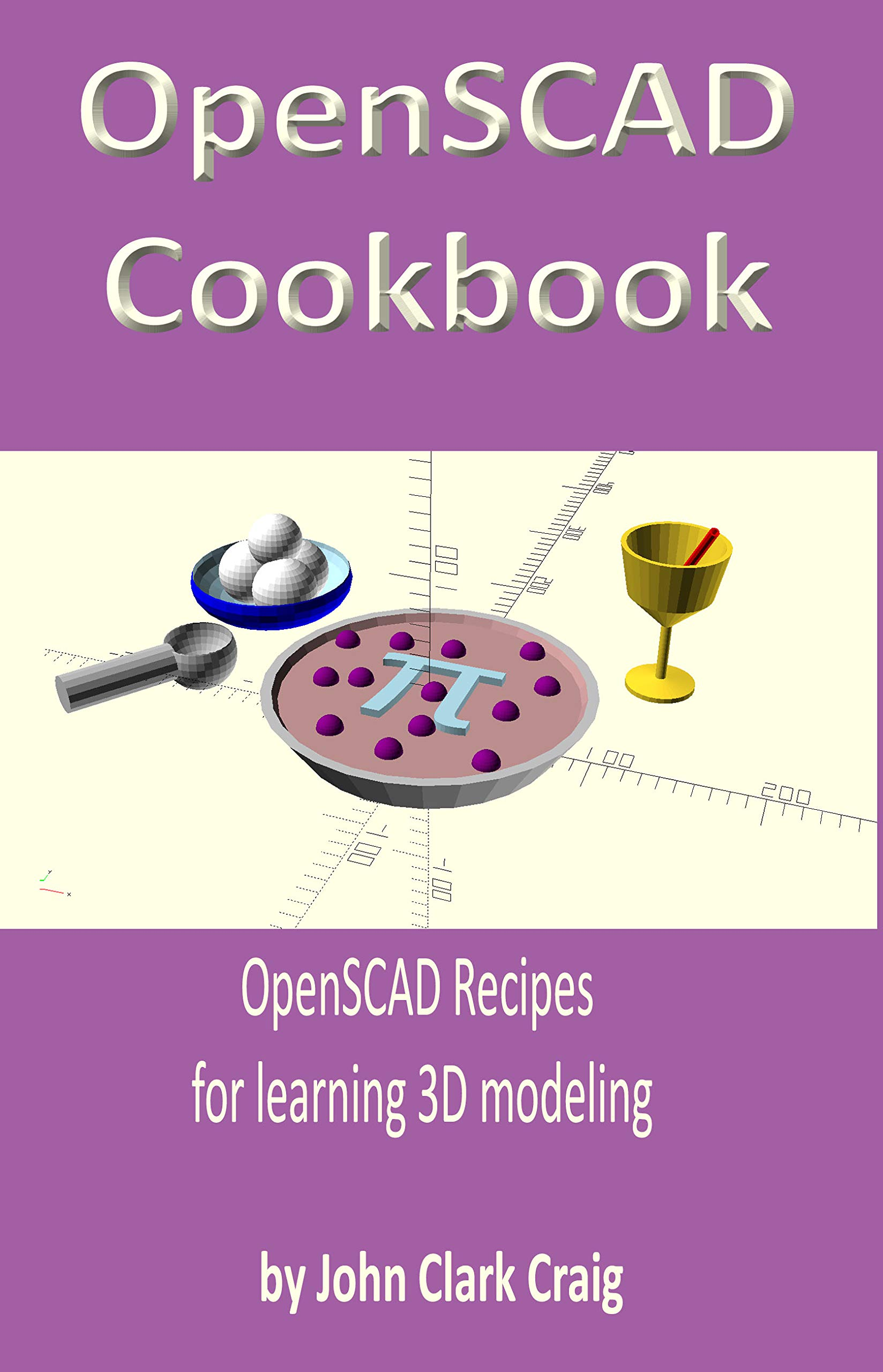 OpenSCAD Cookbook  OpenSCAD Recipes For Learning 3D Modeling  English Edition