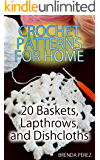 Crochet Patterns for Home: 20 Baskets, Lapthrows, and Dishcloths: (Crochet Patterns, Crochet Stitches, Crochet Book)