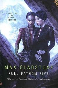 [Full Fathom Five] (By: Max Gladstone) [published: July, 2014]