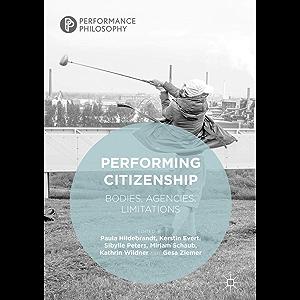 Performing Citizenship: Bodies, Agencies, Limitations (Performance Philosophy)