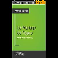 Analyse d'oeuvre : Le Mariage de Figaro de Beaumarchais: Approfondissez votre lecture des romans classiques et modernes avec Profil-Litteraire.fr (Analyse approfondie)