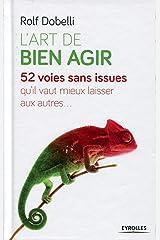 L'art de bien agir: 52 voies sans issue qu'il vaut mieux laisser aux autres. (EYROLLES) (French Edition) Hardcover