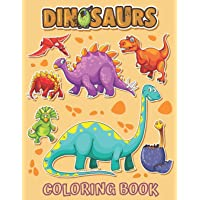 Dinosaurs Coloring Book: Cute and Fun Dinosaurs Coloring Book for Kids & Toddlers With Jurassic Prehistoric Animals…
