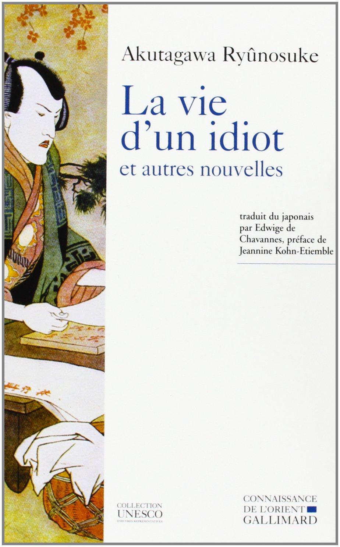 La Vie d'un idiot et autres nouvelles - Ryûnosuke Akutagawa