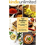 The Indian Way - The Complete Edition: The Only Indian Recipe Guide You Will Ever Need with over 1000+ Recipes (The Indian Wa