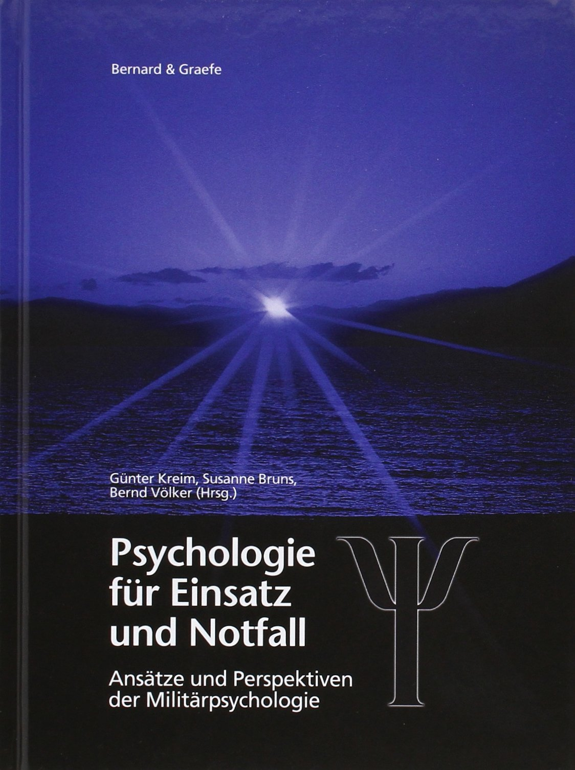 Psychologie für Einsatz und Notfall: Internationale truppenpsychologische Erfahrungen mit Auslandseinsätzen, Unglücksfällen, Katastrophen