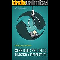 Strategic Projects Selection And Management: Selezione e Gestione dei Progetti Strategici