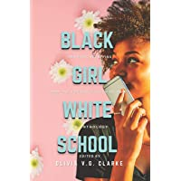 Black Girl, White School: Thriving, Surviving and No, You Can't Touch My Hair. an Anthology