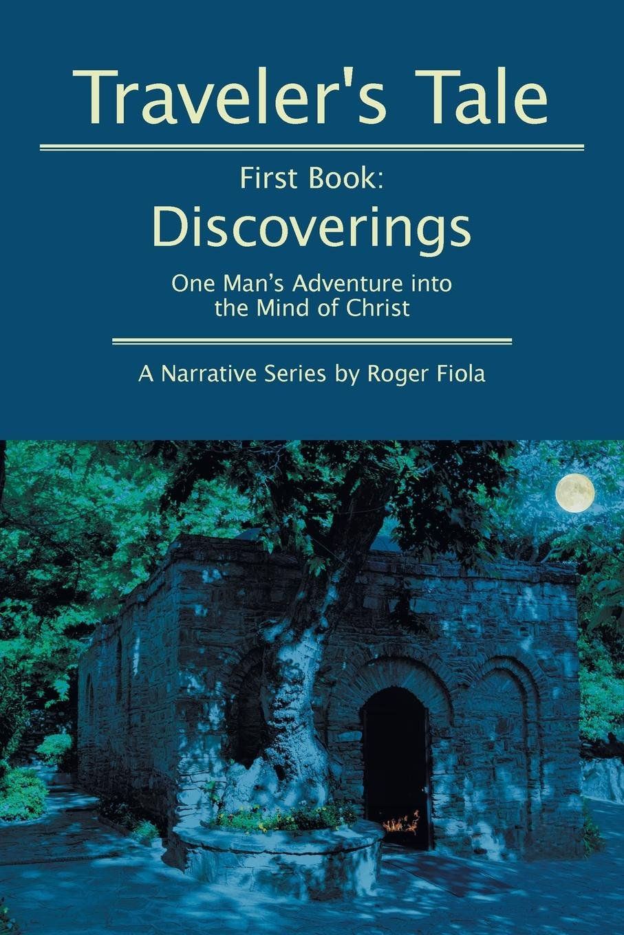 Download Traveler's Tale — First Book:: Discoverings: One Man's Adventure into the Mind of Christ ebook