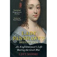 Lady Fanshawe's Receipt Book: An Englishwoman's Life During the Civil War