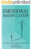 Emotional Manipulation: How to Recognize and Control Manipulation, Persuasion and Influence People with Dark Psychology with Empath Skills. The Best Techniques Guide for Beginners.