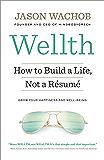 Wellth: How to Build a Life, Not a Résumé