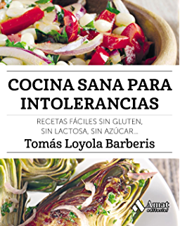 Cocina sana para intolerancias: Recetas fáciles sin gluten, sin…