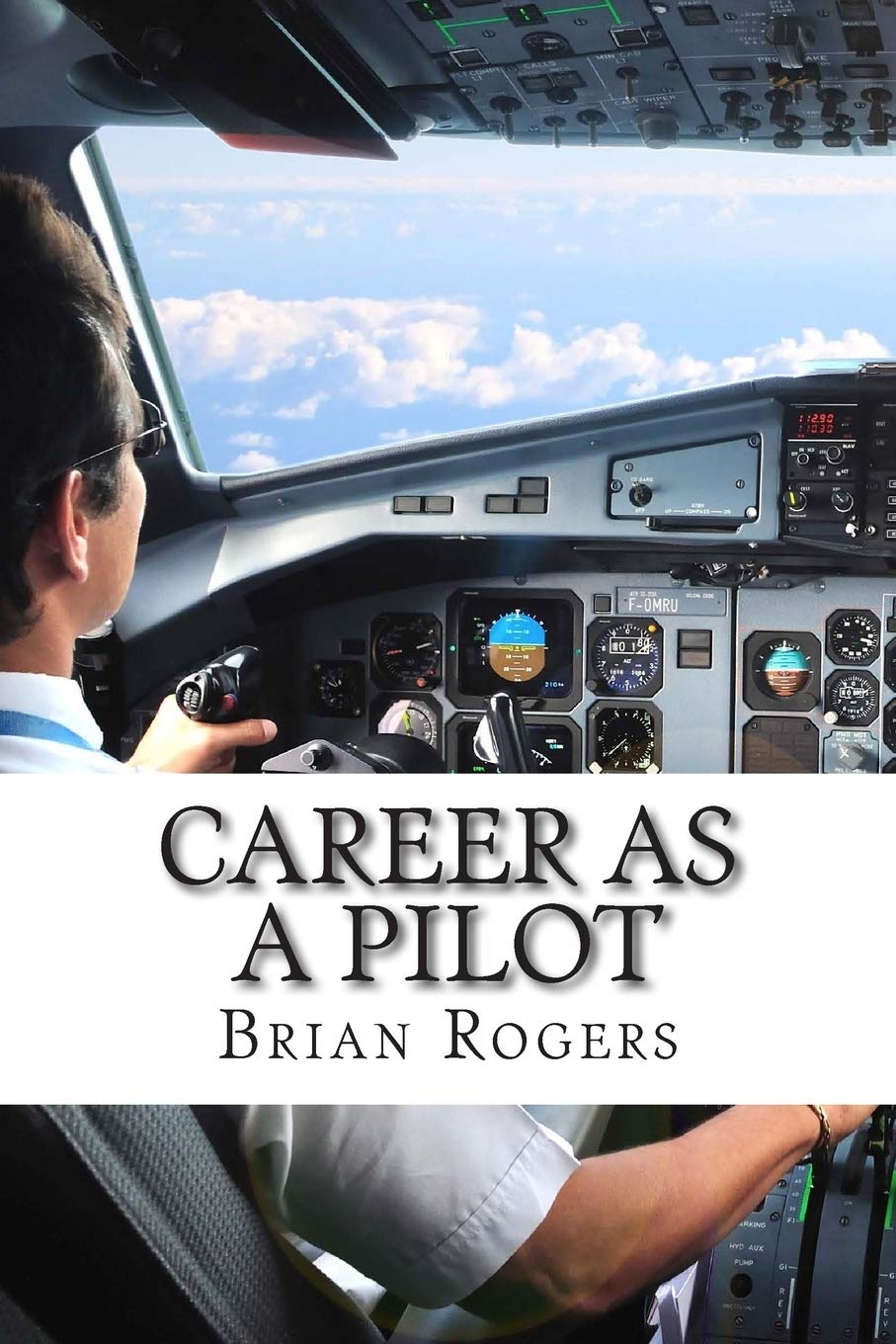 Career As A Pilot What They Do How To Become One And What The Future Holds Rogers Brian 9781492294887 Amazon Com Books