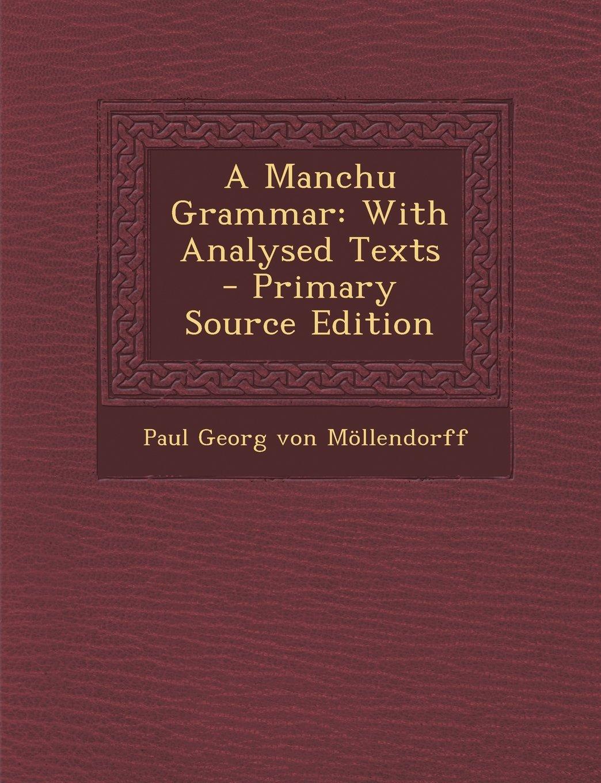 A Manchu Grammar: With Analysed Texts: Paul Georg von Möllendorff ...