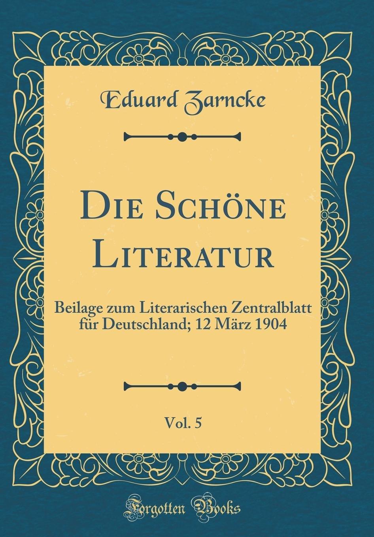 Die Schöne Literatur, Vol. 5: Beilage Zum Literarischen Zentralblatt Für Deutschland; 12 März 1904 (Classic Reprint) (German Edition) PDF