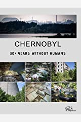 Chernobyl - 30+ Years Without Humans (Hardcover Edition) Hardcover