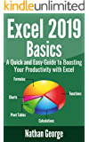 Excel 2019 Basics: A Quick and Easy Guide to Boosting Your Productivity with Excel (Excel 2019 Mastery Book 1)