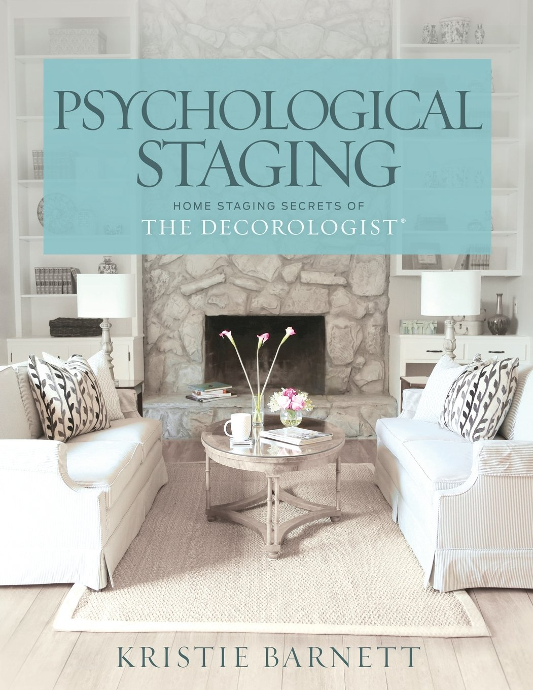 psychological staging home staging secrets of the decorologist kristie barnett 9781500795559 amazoncom books - Home Staging Design