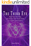 The Third Eye: Open Your Third Eye and Awaken Your Pineal Gland To a higher consciousness (English Edition)