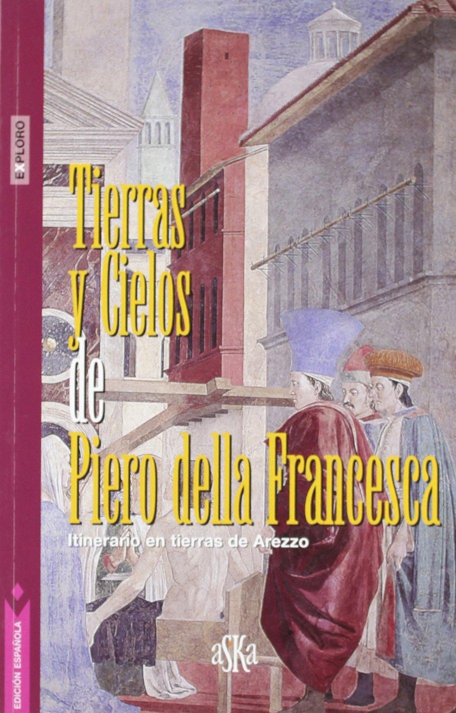 Tierras y cielos de Piero della Francesca. Itinerario en tierras de Arezzo Exploro: Amazon.es: Giovanni Tenucci, D. Velásquez Plata: Libros