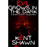 Evil Grows in the Dark: A Short Story Collection
