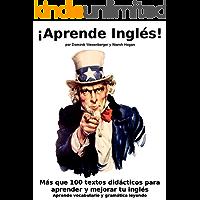 ¡Aprende Inglés! Más que 100 textos didácticos para aprender y mejorar tu inglés: Aprende vocabulario y gramática leyendo (English Edition)