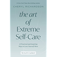 The Art of Extreme Self-Care: 12 Practical and Inspiring Ways to Love Yourself More (English Edition)