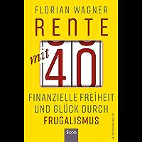 Rente mit 40: Finanzielle Freiheit und Glück durch Frugalismus (German Edition)