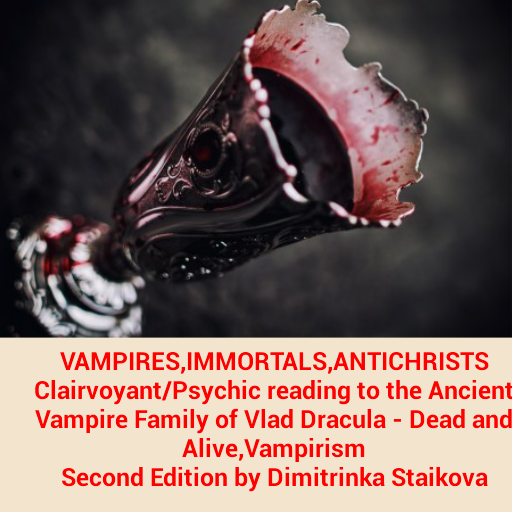 Halloween gift by Clairvoyant Dimitrinka Staikova -VAMPIRES,IMMORTALS,ANTICHRISTS Clairvoyant/Psychic reading to the Ancient Vampire Family of Vlad Dracula - Dead and Alive,Vampirism -
