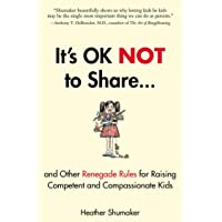 It's OK Not to Share and Other Renegade Rules for Raising Competent and Compassionate...