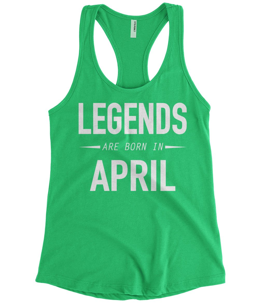 Legends Are Born In April Racerback Tank Top 9121 Shirts