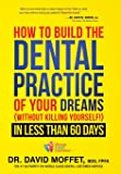 How To Build The Dental Practice Of Your