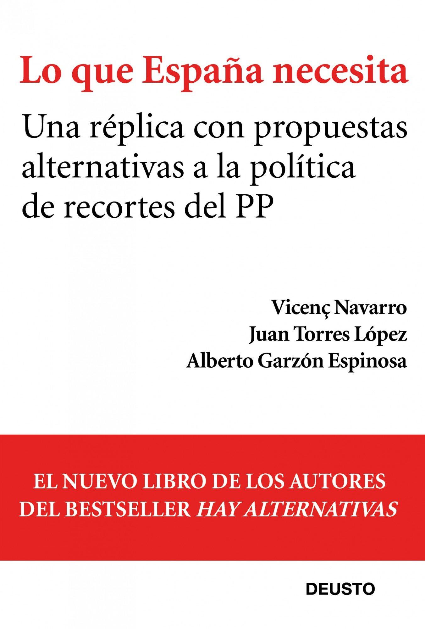 Lo que España necesita: Una réplica con propuestas alternativas a la política de recortes del PP Sin colección: Amazon.es: Navarro, Vicenç, Torres López, Juan, Garzón, Alberto: Libros