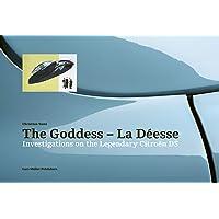 Goddess - La Deesse: Investigations on the Legendary Citroen DS: Investigations on the Legendary Citroën DS