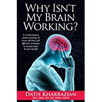 Why Isn't My Brain Working?: A Revolutionary Understanding of Brain Decline and...