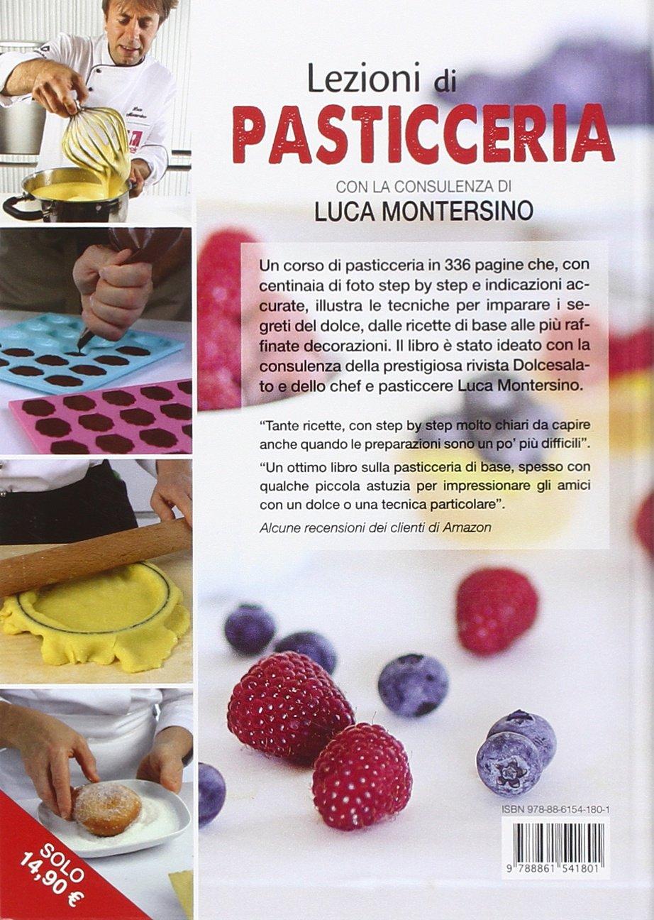 Amazon It Lezioni Di Pasticceria Un Corso Completo Fotografato Step By Step Montersino Luca Libri