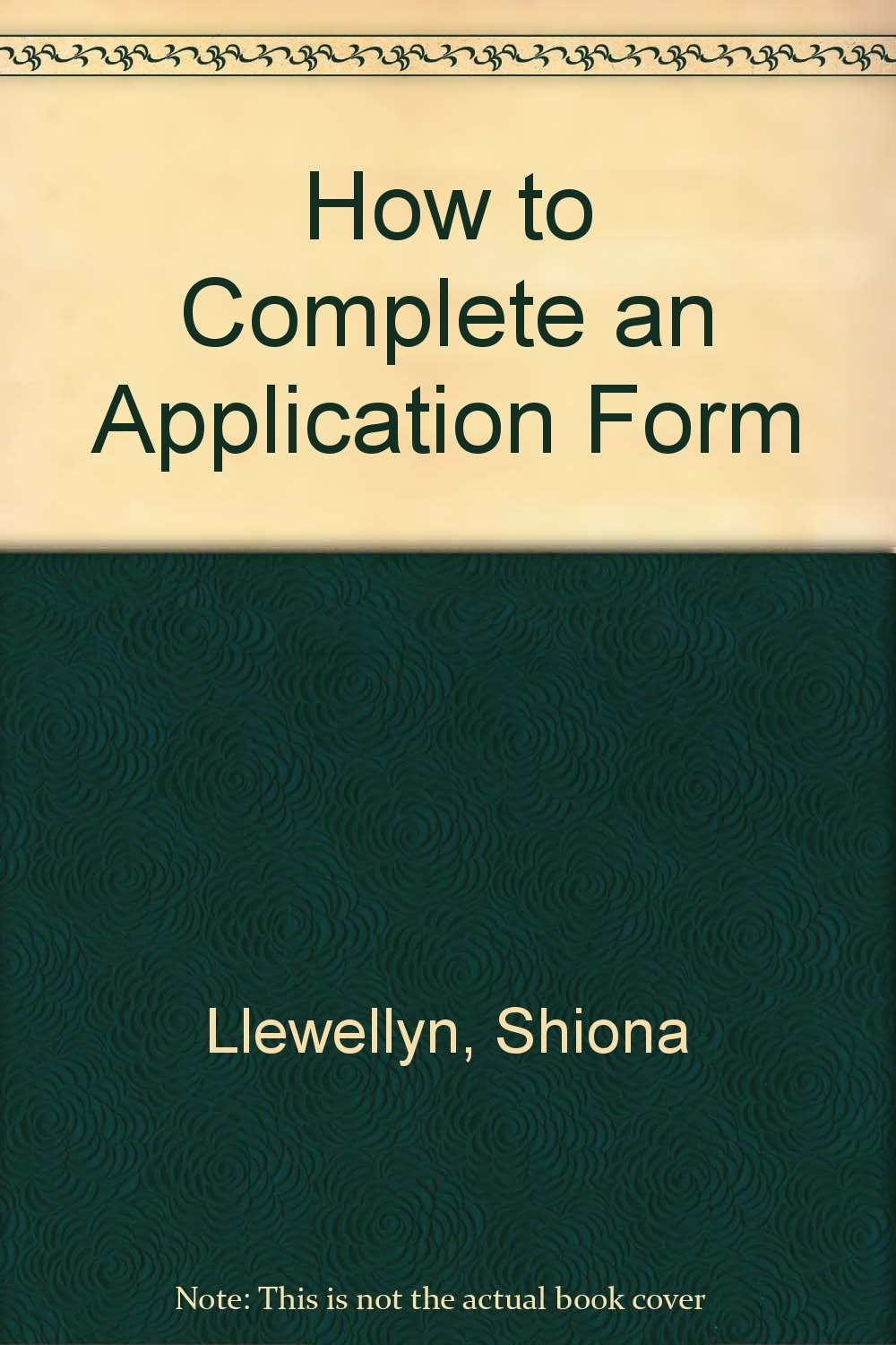 how to complete an application form amazon co uk shiona how to complete an application form amazon co uk shiona llewellyn dinah langley 9780718712358 books