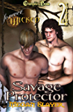 2nd Edition Savage Protector (Forever Wicked)