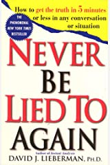 Never Be Lied to Again: How to Get the Truth In 5 Minutes Or Less In Any Conversation Or Situation Kindle Edition