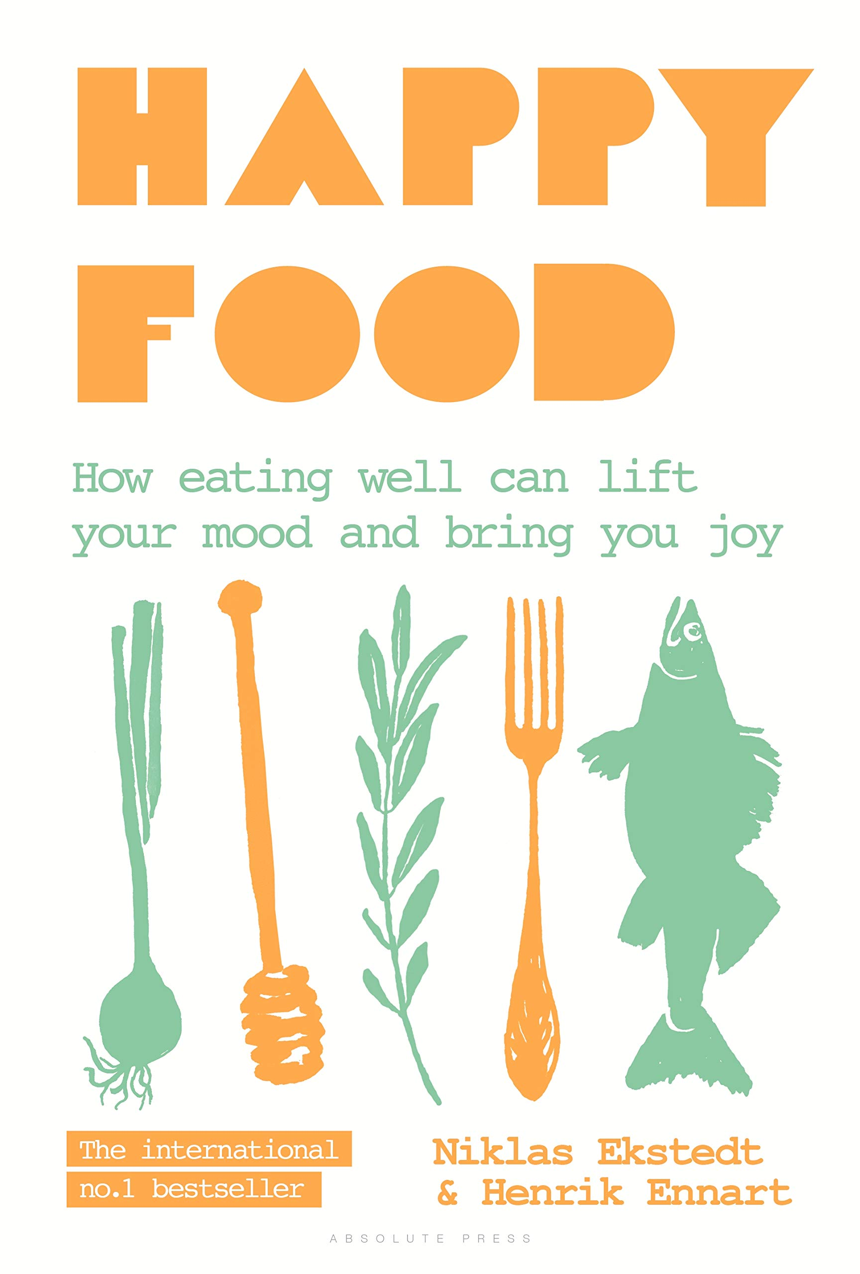 Happy Food  How Eating Well Can Lift Your Mood And Bring You Joy  English Edition