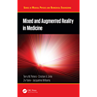 Mixed and Augmented Reality in Medicine (Series in Medical Physics and Biomedical Engineering)