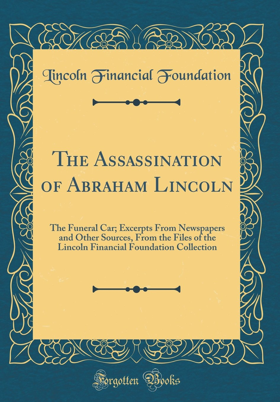 Read Online The Assassination of Abraham Lincoln: The Funeral Car; Excerpts From Newspapers and Other Sources, From the Files of the Lincoln Financial Foundation Collection (Classic Reprint) pdf epub