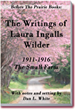 Before the Prairie Books: The Writings of Laura Ingalls Wilder 1911 - 1916: The Small Farm