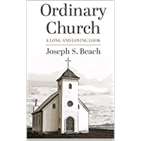 Ordinary Church: A Long and Loving Look (English Edition)