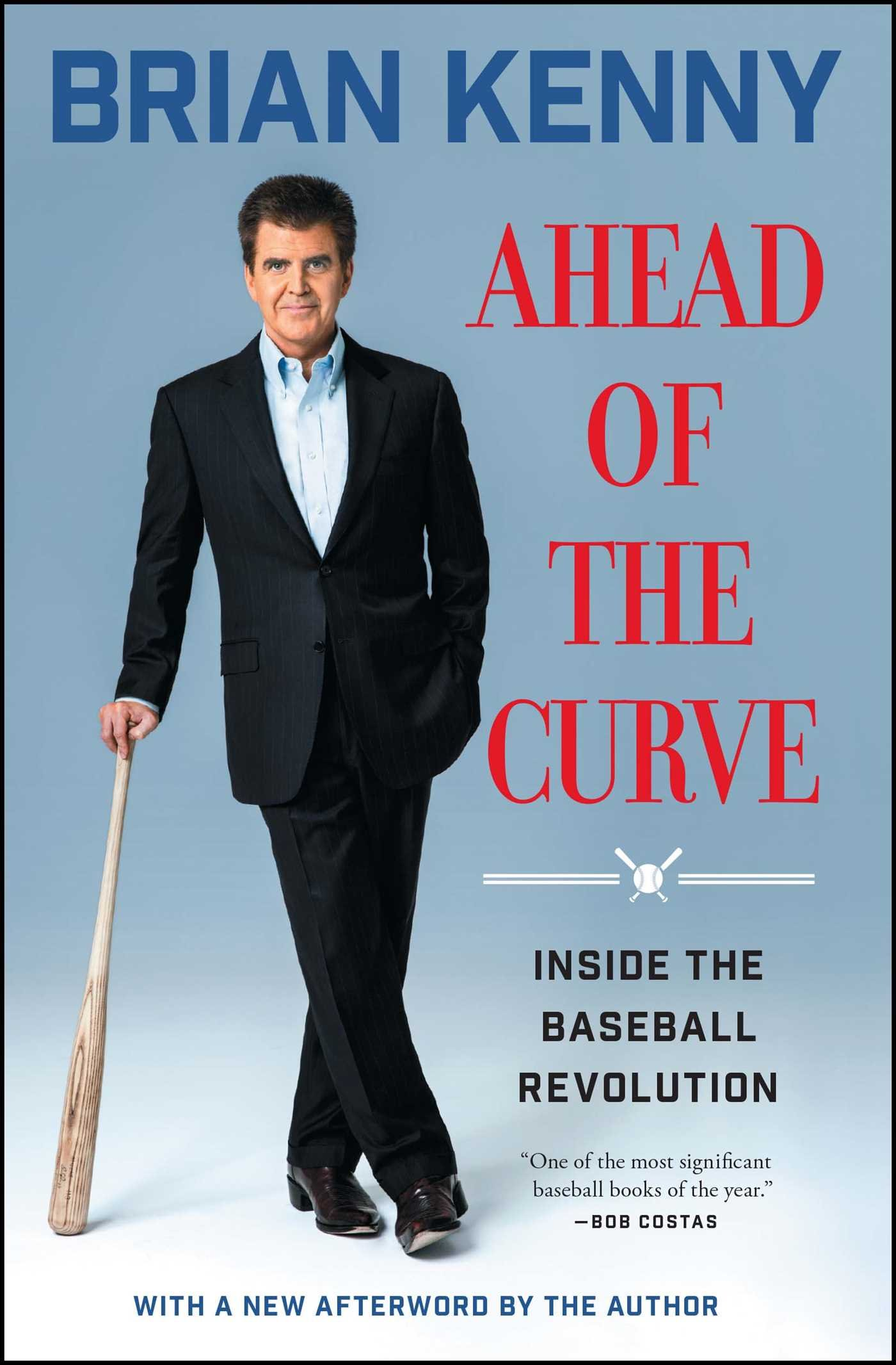 Ahead of the Curve: Inside the Baseball Revolution: Brian Kenny ...