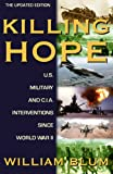 Killing Hope: U.S. Military and C.I.A. Interventions Since World War II - Updated Through 2003