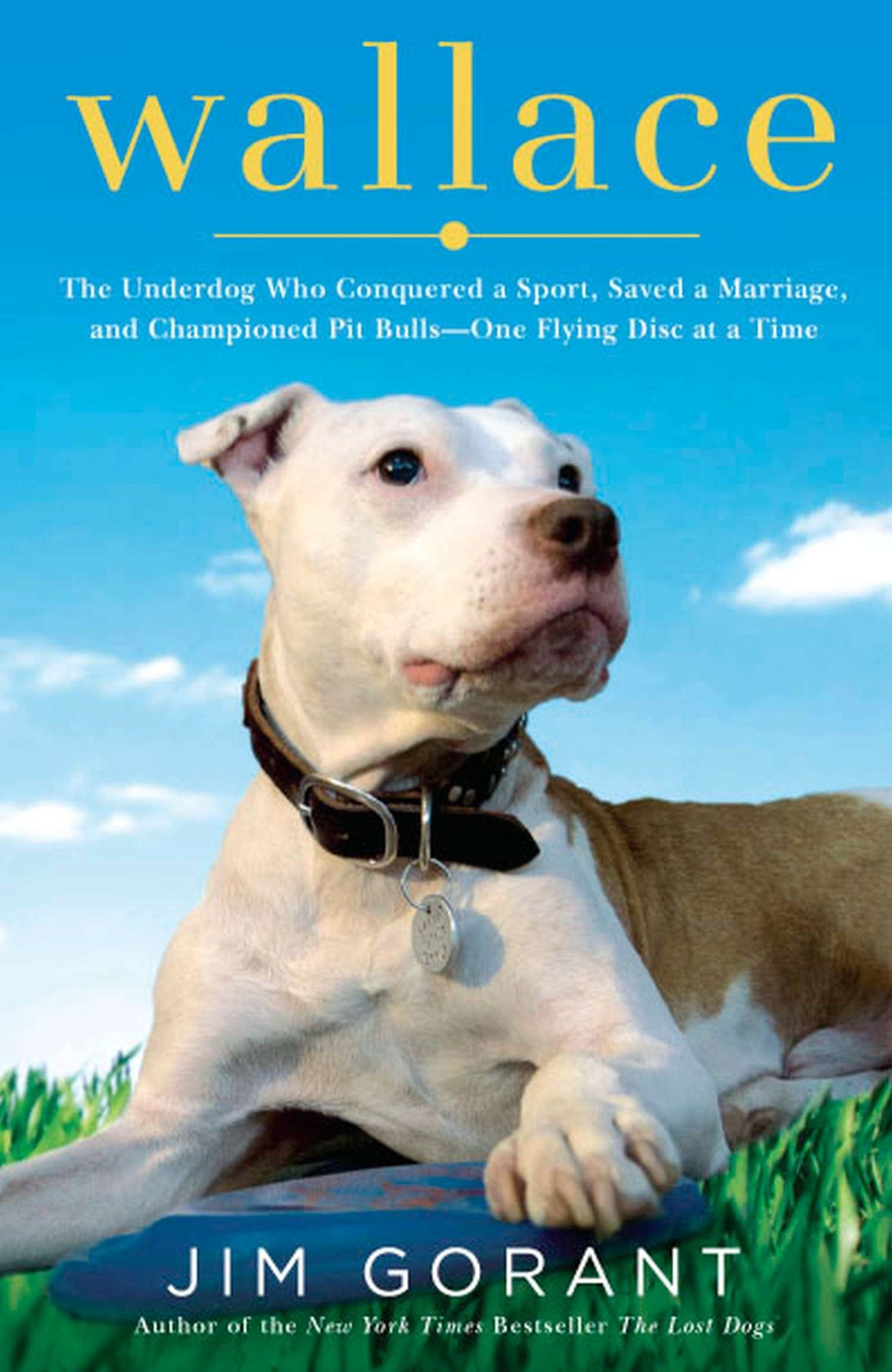 Wallace: The Underdog Who Conquered a Sport, Saved a Marriage, and Championed Pit Bulls-- One Flying Disc at a Time PDF