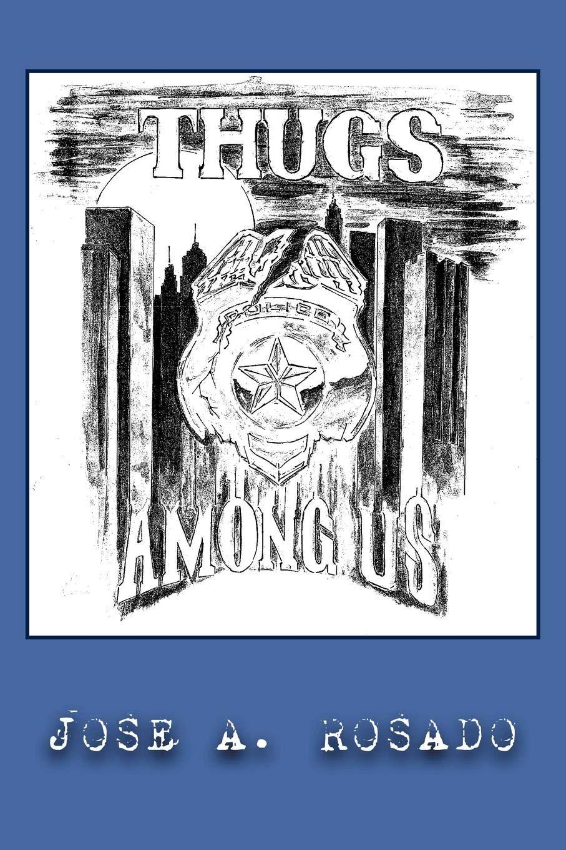 Thugs Among Us: Jose A  Rosado: 9781438957036: Amazon com: Books