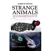 A Book of Rather Strange Animals: Highlighting the Wonders of Evolution and the Extraordinary Diversity of Life